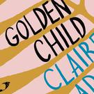 Golden Child by Claire Adam (Desmond Elliott Prize)