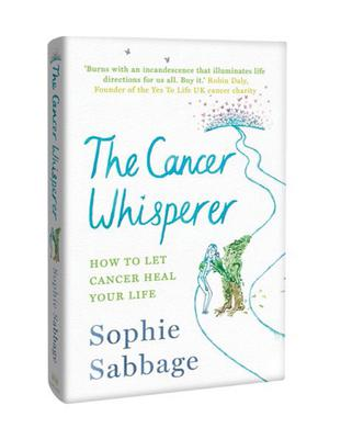 The Cancer Whisperer: How To Let Cancer Heal Your Life by Sophie Sabbage