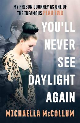 You'll Never See Daylight Again paperback by Michaella McCollum