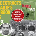 The Belfast Telegraph is publishing exclusive extracts from Stuart Bailie's sensational new book - Trouble Songs