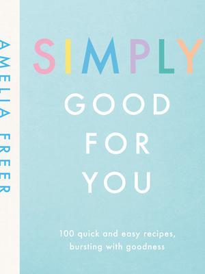 Simply Good For You by Amelia Freer