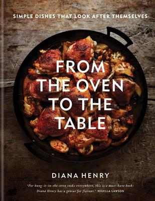 From The Oven To The Table: Simple Dishes That Look After Themselves by Diana Henry, photography by Laura Edwards, is published by Mitchell Beazley, £25