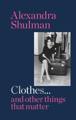Clothes ... And Other Things That Matter by Alexandra Shulman is published by Cassell, priced £16.99