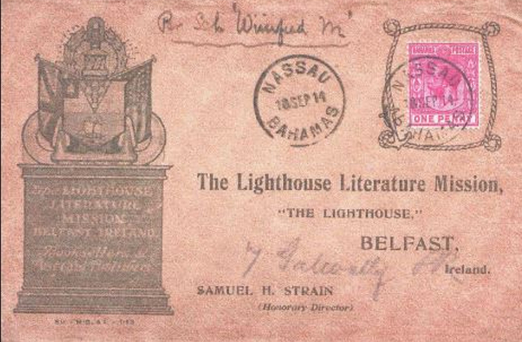 In his collection is an advertising cover from the Bahamas to Belfast which I reproduce, publicising the Lighthouse Literature Mission, which in the early 1900s published The Lightkeeper Magazine