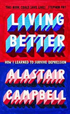Living Better by Alastair Campbell is published by John Murray, priced £16.99