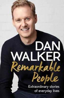 Remarkable People: Extraordinary Stories Of Everyday Lives by Dan Walker is published by Headline, priced £20. Available now