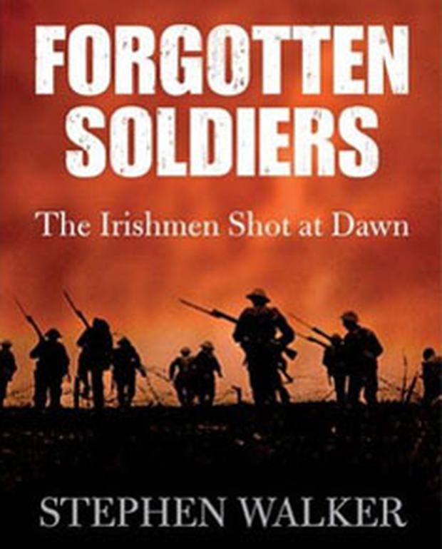Forgotten Soldiers, The Irishmen Shot at Dawn by Stephen Walker, £19.99