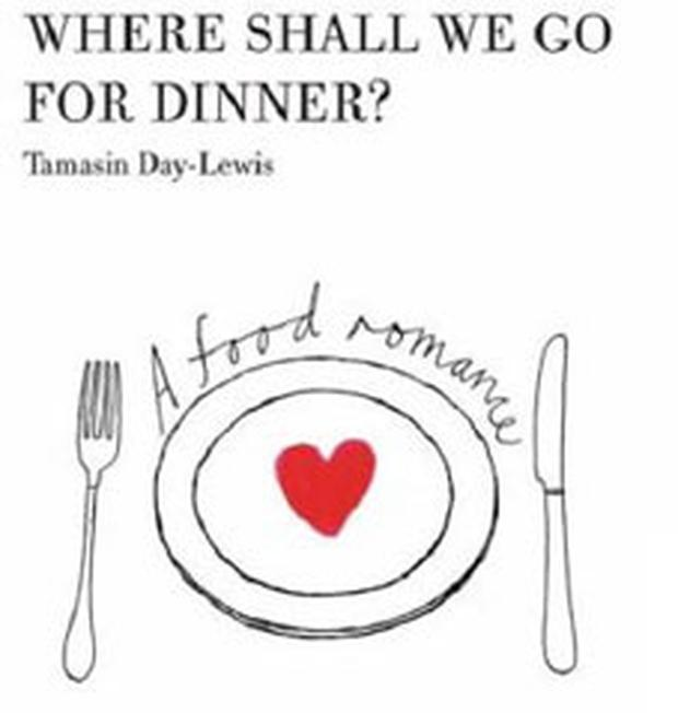 Where Shall We Go For Dinner?: A Food Romance By Tamasin Day-Lewis