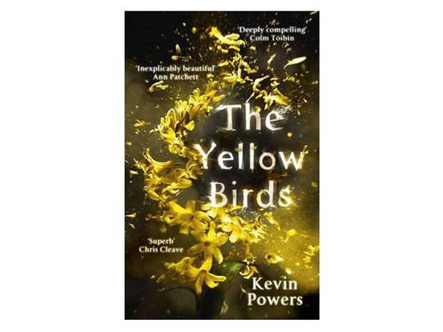 "The Yellow Birds by Kevin Powers Sceptre, £14.99 ""This intimate novel bears witness to the impact of the US invasion of Iraq on a small cast of soldiers, and is drawn from the author's own time in the US army,"" says Janine."