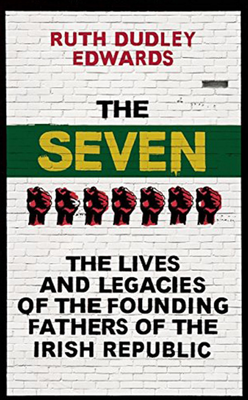 Ruth Dudley Edwards' The Seven: The Lives And Legacies Of The Founding Fathers Of The Irish Republic is published by Oneworld Publications (£18.99)