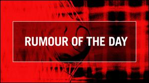 Rumour of the day