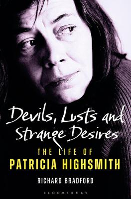 Devils, Lusts And Strange Desires: The Life Of Patricia Highsmith, by Richard Bradford